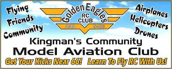 The Golden Eagfles RC Club of Kingman, Arizona, is the most active RC club in the Kingman area!